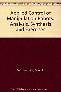 Applied Control of Manipulation Robots: Analysis, Synthesis and Exercises 9783540514695