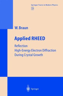 Applied Rheed: Reflection High-Energy Electron Diffraction During Crystal Growth 9783540651994