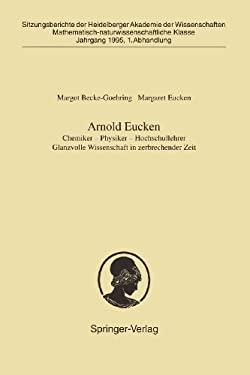 Arnold Eucken: Chemiker Physiker Hochschullehrer Glanzvolle Wissenschaft in Zerbrechender Zeit 9783540600831