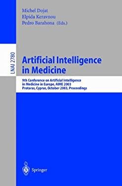 Artificial Intelligence in Medicine: 9th Conference on Artificial Intelligence in Medicine in Europe, Aime 2003, Protaras, Cyprus, October 18-22, 2003 9783540201298