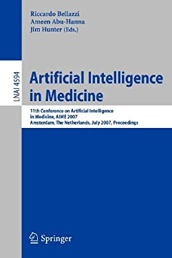 Artificial Intelligence in Medicine: 11th Conference on Artificial Intelligence in Medicine in Europe, Aime 2007, Amsterdam, the Netherlands, July 7-1 9783540735984