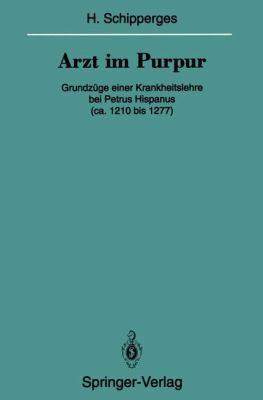 Arzt Im Purpur: Grundza1/4ge Einer Krankheitslehre Bei Petrus Hispanus (CA. 1210 Bis 1277) 9783540577560