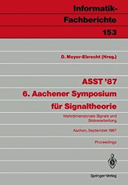 Asst 87 6. Aachener Symposium F R Signaltheorie: Mehrdimensionale Signale Und Bildverarbeitung Aachen, 9. 12. September 1987 9783540184010