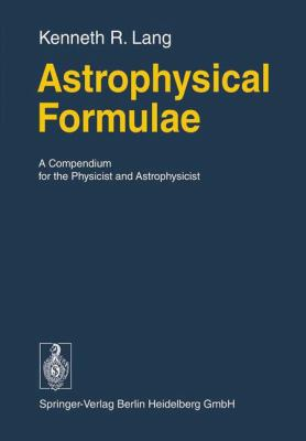 Astrophysical Formulae: A Compendium for the Physicist and Astrophysicist