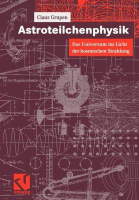 Astroteilchenphysik: Das Universum Im Licht Der Kosmischen Strahlung 9783540415428