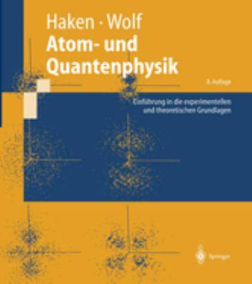 Atom- Und Quantenphysik: Einf Hrung in Die Experimentellen Und Theoretischen Grundlagen 9783540026211