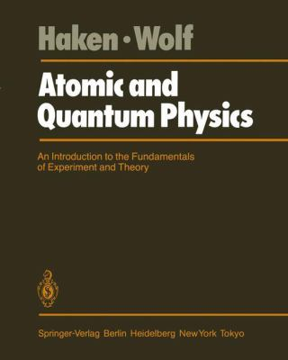 Atomic and Quantum Physics: An Introduction to the Fundamentals of Experiment and Theory 9783540131373