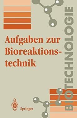 Aufgaben Zur Bioreaktionstechnik: F R Studenten Der Biotechnologie, Der Lebensmitteltechnik, Des Wasserwesens, Der Abwasser- Und Umwelttechnik 9783540578765