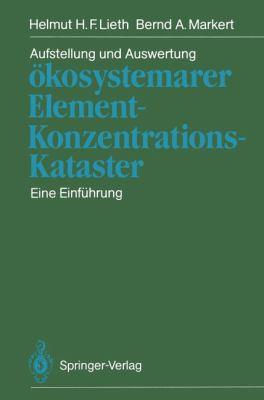 Aufstellung Und Auswertung Kosystemarer Element-Konzentrations-Kataster: Eine Einf Hrung 9783540188094