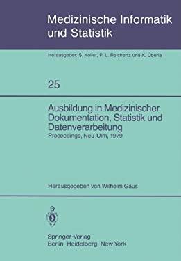 Ausbildung in Medizinischer Dokumentation, Statistik Und Datenverarbeitung: Symposium Anl Lich Des Zehnj Hrigen Bestehens Der Schule F R Medizinische 9783540102809