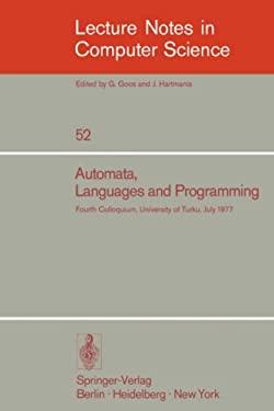 Automata, Languages and Programming: Fourth Colloquium, University of Turku, Finnland, July 18-22, 1977 9783540083429