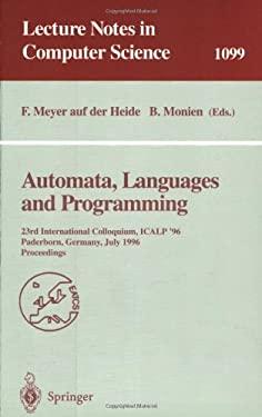 Automata, Languages and Programming: 23rd International Colloquium, Icalp '96, Paderborn, Germany, July 8-12, 1996. Proceedings - Meyer, Auf Der H. / Monien, B. / Meyer, F. A.