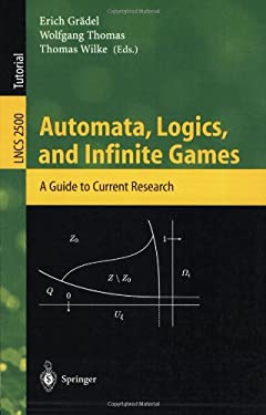 Automata, Logics, and Infinite Games: A Guide to Current Research 9783540003885