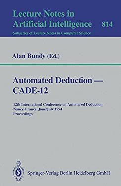 Automated Deduction - Cade-12: 12th International Conference on Automated Deduction, Nancy, France, June 26 - July 1, 1994. Proceedings 9783540581567