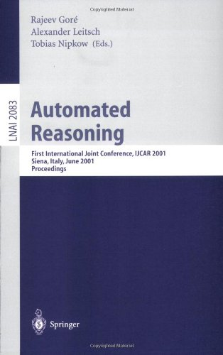 Automated Reasoning: First International Joint Conference, Ijcar 2001 Siena, Italy, June 18-23, 2001 Proceedings 9783540422549