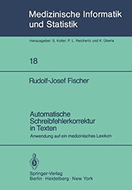 Automatische Schreibfehlerkorrektur in Texten: Anwendung Auf Ein Medizinisches Lexikon 9783540099826