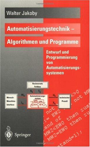 Automatisierungstechnik - Algorithmen Und Programme: Entwurf Und Programmierung Von Automatisierungssystemen 9783540603719