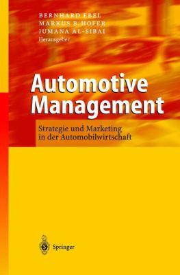 Automotive Management: Strategie Und Marketing in Der Automobilwirtschaft 9783540002260