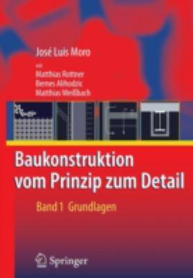 Baukonstruktion - Vom Prinzip Zum Detail: Band 1 Grundlagen 9783540406136