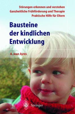 Bausteine Der Kindlichen Entwicklung: Die Bedeutung Der Integration Der Sinne F R Die Entwicklung Des Kindes 9783540430612