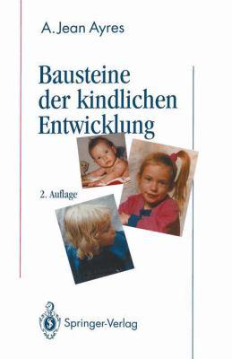 Bausteine Der Kindlichen Entwicklung: Die Bedeutung Der Integration Der Sinne Fur Die Entwicklung Des Kindes (2. Aufl.) 9783540558095