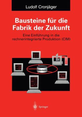Bausteine F R Die Fabrik Der Zukunft: Eine Einf Hrung in Die Rechnerintegrierte Produktion (CIM) 9783540585992