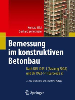 Bemessung Im Konstruktiven Betonbau: Nach Din 1045-1 (Fassung 2008) Und En 1992-1-1 (Eurocode 2) 9783540706373
