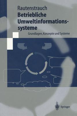 Betriebliche Umweltinformationssysteme: Grundlagen, Konzepte Und Systeme 9783540661832