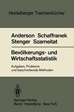 Bev Lkerungs- Und Wirtschaftsstatistik: Aufgaben, Probleme Und Beschreibende Methoden 9783540120599