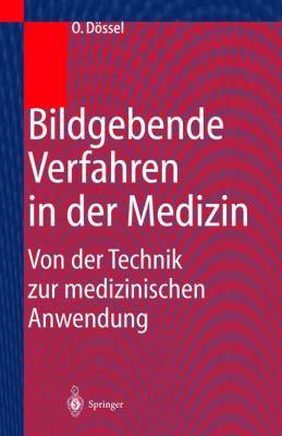 Bildgebende Verfahren in Der Medizin: Von Der Technik Zur Medizinischen Anwendung 9783540660149