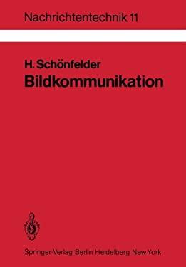 Bildkommunikation: Grundlagen Und Technik Der Analogen Und Digitalen Bertragung Von Fest- Und Bewegtbildern 9783540122142