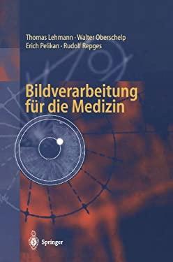 Bildverarbeitung F R Die Medizin: Grundlagen, Modelle, Methoden, Anwendungen 9783540614586
