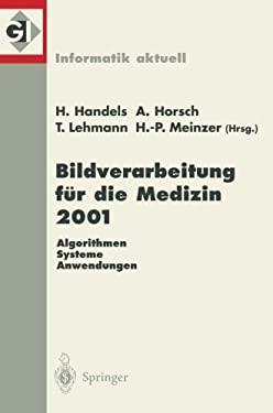Bildverarbeitung Fa1/4r Die Medizin 2001: Algorithmen - Systeme - Anwendungen. Proceedings Des Workshops Vom 4. - 6. Marz 2001 in La1/4beck 9783540416906