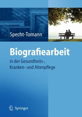 Biografiearbeit: In Der Gesundheits-, Kranken- Und Altenpflege 9783540887782