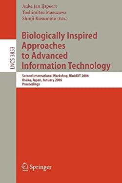 Biologically Inspired Approaches to Advanced Information Technology: Second International Workshop, Bioadit 2006, Osaka, Japan 26-27, 2006, Proceeding 9783540312536