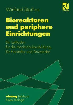 Bioreaktoren Und Periphere Einrichtungen: Ein Leitfaden F R Die Hochschulausbildung, F R Hersteller Und Anwender 9783540670544