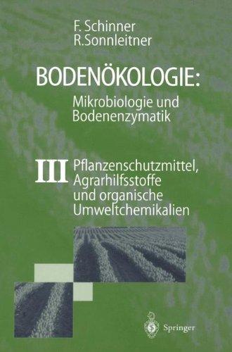 Boden Kologie: Mikrobiologie Und Bodenenzymatik Band III: Pflanzenschutzmittel, Agrarhilfsstoffe Und Organische Umweltchemikalien 9783540610250