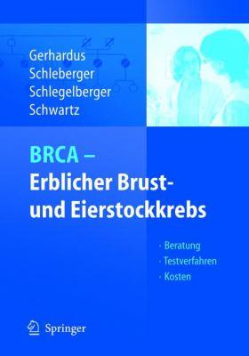 Brca - Erblicher Brust- Und Eierstockkrebs: Beratung - Testverfahren - Kosten 9783540244417