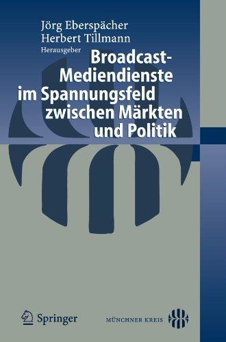 Broadcast-Mediendienste Im Spannungsfeld Zwischen M Rkten Und Politik 9783540243458