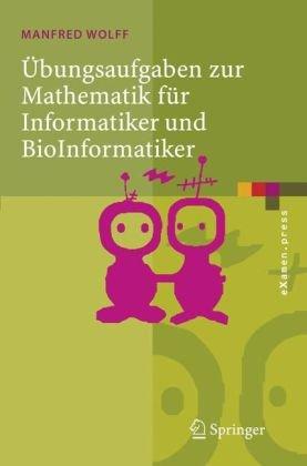 Bungsaufgaben Zur Mathematik Fur Informatiker Und Bioinformatiker: Mit Durchgerechneten Und Erkl Rten L Sungen 9783540261353