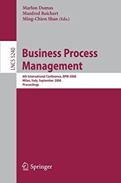 Business Process Management: 6th International Conference, Bpm 2008, Milan, Italy, September 2-4, 2008, Proceedings 9783540857570
