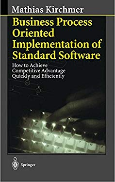 Business Process Oriented Implementation of Standard Software: How to Achieve Competitive Advantage Quickly and Efficiently 9783540634720