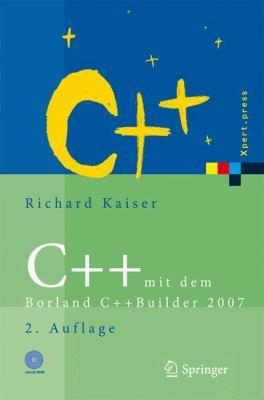 C++ Mit Dem Borland C++builder 2007: Einf Hrung in Den C++-Standard Und Die Objektorientierte Windows-Programmierung 9783540695752