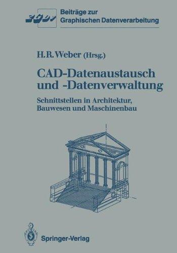 CAD-Datenaustausch Und -Datenverwaltung: Schnittstellen in Architektur, Bauwesen Und Maschinenbau 9783540188261