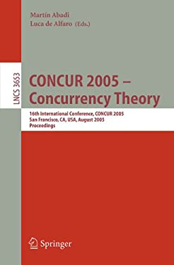 CONCUR 2005 - Concurrency Theory: 16th International Conference, CONCUR 2005, San Francisco, CA, USA, August 23-26, 2005, Proceedings 9783540283096