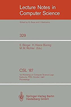 CSL '87: 1st Workshop on Computer Science Logic, Karlsruhe, Frg, October 12-16, 1987. Proceedings 9783540502418