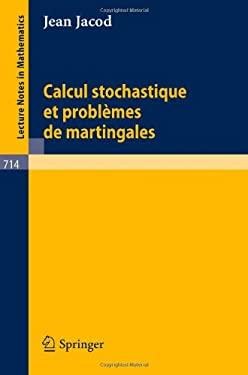 Calcul Stochastique Et Probl Mes de Martingales 9783540092537