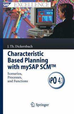 Characteristic Based Planning with mySAP SCM: Scenarios, Processes, and Functions 9783540257813