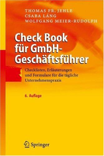Check Book F R Gmbh-Gesch Ftsf Hrer: Checklisten, Erl Uterungen Und Formulare F R Die T Gliche Unternehmenspraxis 9783540890577
