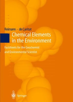 Chemical Elements in the Environment: Factsheets for the Geochemist and Environmental Scientist 9783540636700